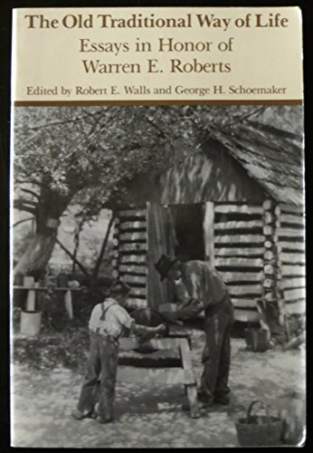 The Old Traditional Way of Life: Essays in Honor of Warren E. Roberts