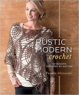 Rustic Modern Crochet 18 Designs Inspired By Nature Alexander Yumiko 0499991628261 Amazon Com Books