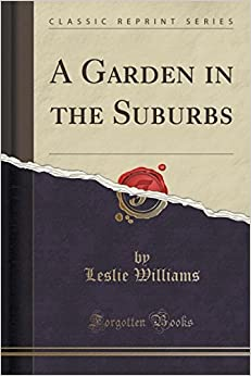 Book A Garden in the Suburbs (Classic Reprint) by Leslie Williams (2015-09-27)