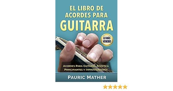 El Libro De Acordes Para Guitarra: Acordes Para Guitarra Acústica - Principiantes y Improvisadores eBook: Pauric Mather: Amazon.es: Tienda Kindle