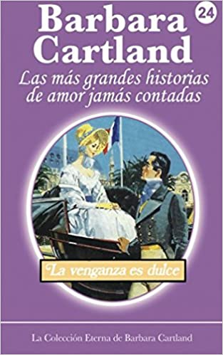 La Venganza es Dulce (Collecion Eternal) (Volume 24) (Spanish Edition): Barbara Cartland: 9781499238143: Amazon.com: Books