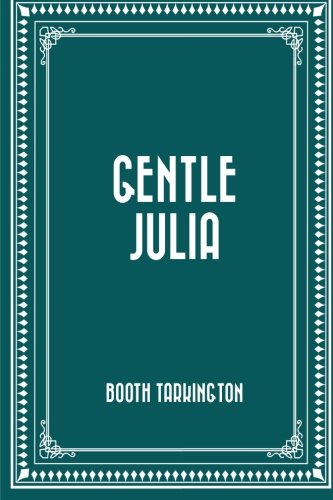 Gentle Julia by Booth Tarkington
