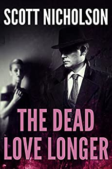 The Dead Love Longer by [Nicholson, Scott]