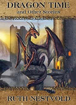 Dragon Time and Other Stories by [Nestvold, Ruth]