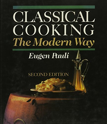Classical Cooking the Modern Way by Eugene Pauli - Eugene Modern