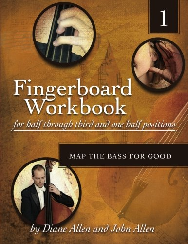 The Fingerboard Workbook for Half through Third and One Half Positions: Map the Bass for Good Upright Bass Instruction