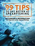 img - for 99 Tips to Get Better at Spearfishing: Actionable information to improve your spearfishing book / textbook / text book