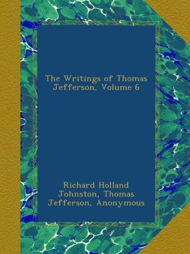 Read Online The Writings of Thomas Jefferson, Volume 6 pdf epub