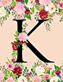 K: Initial K Monogram Journal for Women Girls Teens Pink Floral Monogrammed Notebook 120 Pages Large (8.5 x 11) College Ruled Lined Diary Softbound Cover (Monogrammed Notebooks)