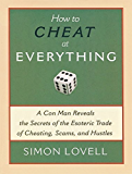 How to Cheat at Everything: A Con Man Reveals the Secrets of the Esoteric Trade of Cheating, Scams, and Hustles
