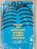 Physical and Photographic Principles of Medical Radiography, H. E. Seemann, 0471773875