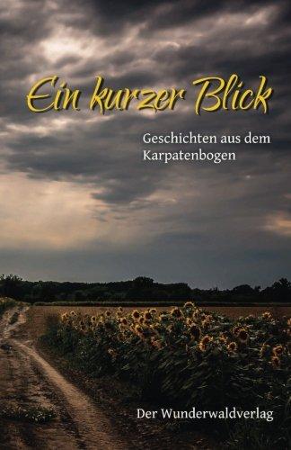 Ein kurzer Blick: Geschichten aus dem Karpatenbogen (German Edition)