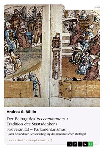 Der Beitrag des ius commune zur Tradition des Staatsdenkens: Souveränität - Parlamentarismus: (unter besonderer Berücksichtigung des kanonistischen Beitrags) (German Edition)