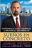 By Jorge Perez Suenos En Concreto: Lecciones de un billonario en el mundo del desarrollo (Spanish Edition) (Tra) [Paperback]