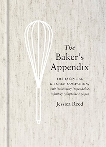 The Baker's Appendix: The Essential Kitchen Companion, with Deliciously Dependable, Infinitely  Adaptable Recipes by Jessica Reed