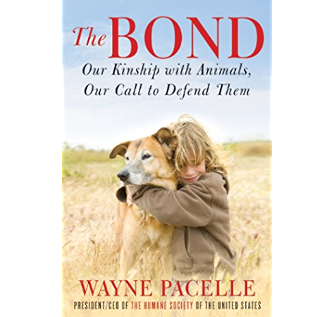 The Bond Our Kinship With Animals Our Call To Defend Them Reprint Pacelle Wayne Amazon Com