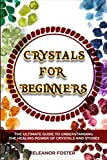 Crystals for Beginners: The Ultimate Guide to Understanding the Healing Power of Crystals and Stones