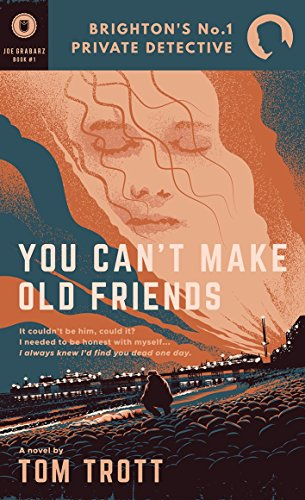 You Can't Make Old Friends (Joe Grabarz Book 1)