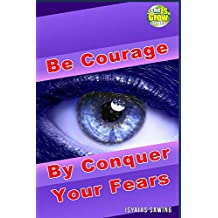 Be Courage by Conquer Your Fears (The IsGrow Series)