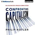 Confronting Capitalism: Real Solutions for a Troubled Economic System Audiobook by Philip Kotler Narrated by Jeff Cummings
