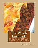 The Whole Enchilada: 60 Easy & #Delish Enchilada Recipes