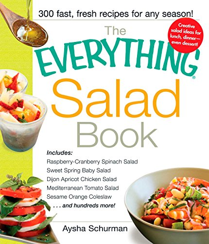 (The Everything Salad Book: Includes Raspberry-Cranberry Spinich Salad, Sweet Spring Baby Salad, Dijon Apricot Chicken Salad, Mediterranean Tomato Salad, Sesame Orange Coleslaw (Everything®))