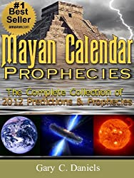 Mayan Calendar Prophecies: The Complete Collection of 2012 Predictions and Prophecies
