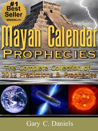 Mayan Calendar Prophecies: The Complete Collection of 2012 Predictions and  Prophecies See more