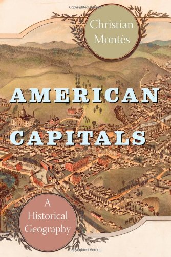 American Capitals: A Historical Geography (University of Chicago Geography Research ()