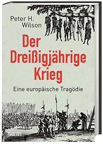 Der Dreißigjährige Krieg: Eine europäische Tragödie Gebundenes Buch – 9. Oktober 2017 Peter Wilson Thomas Bertram Tobias Gabel Michael Haupt