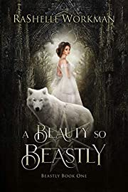 A Beauty So Beastly: A Beauty and the Beast Reimagining