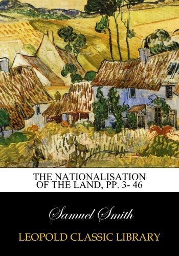The Nationalisation of the Land, pp. 3- 46 ebook