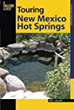 Touring New Mexico Hot Springs, Second Edition (Touring Hot Springs)