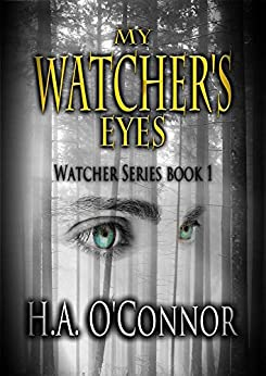 My Watcher's Eyes (Watcher Series Book 1) by [O'Connor, H. A.]