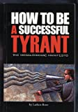How to Be a Successful Tyrant (The Megalomaniac Manifesto) by Larken Rose (2005-05-03)