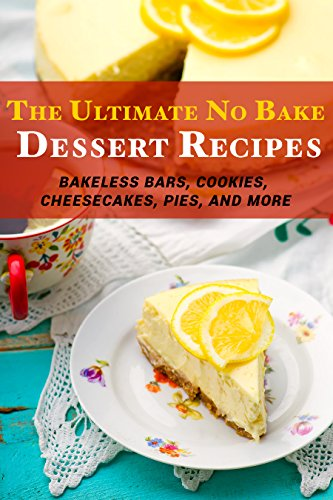The Ultimate No Bake Dessert Recipes: Bakeless Bars, Cookies, Cheesecakes, Pies, and More by [Stevens, JR]