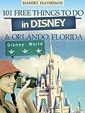 disney world tickets orlando - 101 Free Things To Do In Disney & Orlando (2012 Edition) (Travel Free eGuidebooks Book 5)