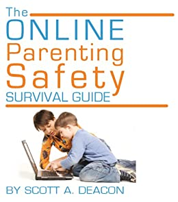 The Online Parenting Safety Survival Guide by [Deacon, Scott]