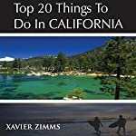Top 20 Things to Do in California: A Tourist Manuel That Offers Details on California Beaches, Hollywood Attractions, Festivals, Wineries, Theme Parks, Spas and More! | Xavier Zimms