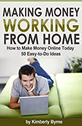 Making Money Working From Home - How to Make Money Online Today - 50 Easy-to-Do Ideas (English Edition)