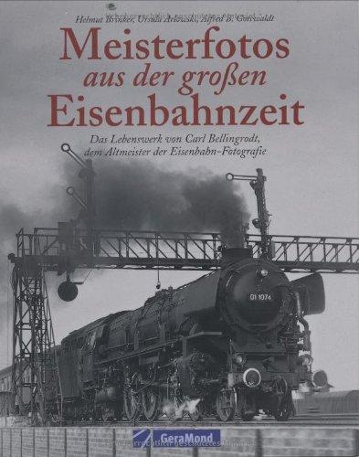 Meisterfotos aus der großen Eisenbahnzeit: Das Lebenswerk von Carl Bellingrodt, dem Altmeister der Eisenbahn-Fotografie