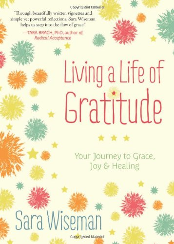 Read Online Living a Life of Gratitude: Your Journey to Grace, Joy & Healing PDF