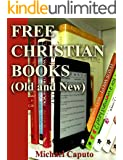 Free Christian Books (Old and New): Build a Huge Collection of Christian Books-Without Ever Paying One Cent! (Free Books For a Quick Download Book 1)