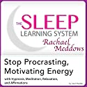 Stop Procrastinating, Motivating Energy: Hypnosis, Meditation and Affirmations: The Sleep Learning System Featuring Rachael Meddows Audiobook by Joel Thielke Narrated by Rachael Meddows
