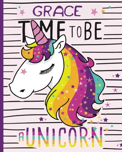 GRACE Time to be a Unicorn: Personalised Unicorn Notebook, Notes, Note Pad, Journal, 100 Lined Pages
