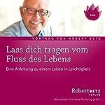Lass dich tragen vom Fluss des Lebens | Robert Betz