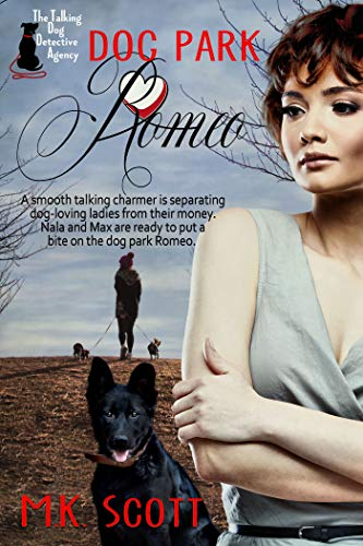 Dog Park Romeo (The Talking Dog Detective Agency Book 5) by [Scott, M K]