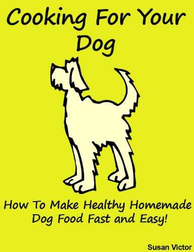 Cooking for your Dog (How to Make Healthy Homemade Dog Food Fast and Easy!) (Be a Geek Series)