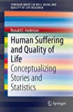 Human Suffering and Quality of Life: Conceptualizing Stories and Statistics (SpringerBriefs in Well-Being and Quality of Life Research)