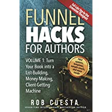 Funnel Hacks for Authors (Vol. 1): Turn Your Book into a List-Building, Money-Making,  Client-Getting Machine